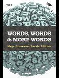 Words, Words & More Words Vol 5: Mega Crossword Puzzle Edition