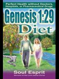 Genesis 1: 29 Diet: Perfect Health without Doctors, Hospitals, or Pharmaceutical Drugs