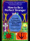 How to Be a Perfect Stranger: Volume 2: A Guide to Etiquette in Other People's Religious Ceremonies