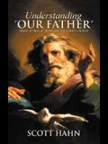 Understanding Our Father: Biblical Reflections on the Lord's Prayer