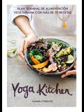 Yoga Kitchen: Plan Semanal de Alimentación Con Más de 70 Recetas Vegetarianas