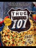 Thug Kitchen 101: Fast as F*ck: A Cookbook