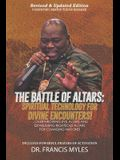 Battle of Altars: Spiritual Technology for Divine Encounters: Overthrowing Evil Altars and Establishing Righteous Altars for Changing Na