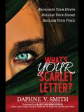 What's YOUR Scarlet Letter?: Recognize Your Hurt Release Your Shame Reclaim Your Voice