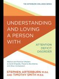 Understanding and Loving a Person with Attention Deficit Disorder: Biblical and Practical Wisdom to Build Empathy, Preserve Boundaries, and Show Compa