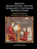 Aquinas, Bonaventure, and the Scholastic Culture of Medieval Paris: Preaching, Prologues, and Biblical Commentary