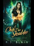 A Chip on Her Shoulder: A Magical Romantic Comedy (with a body count)