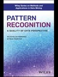 Pattern Recognition: A Quality of Data Perspective