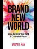 Brand New World: Define the Role of Your Brand to Create a Bold Future