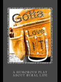 Gotta Love It - A Humorous Play about Rural Life