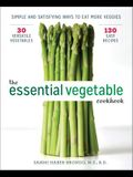 The Essential Vegetable Cookbook: Simple and Satisfying Ways to Eat More Veggies