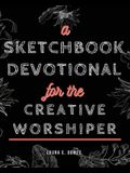 A Sketchbook Devotional for the Creative Worshiper