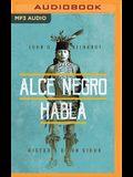 Alce Negro Habla (Narración En Castellano): Historia de Un Sioux