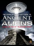 The Young Investigator's Guide to Ancient Aliens: A Young Investigator's Guide to the Mysteries of the Universe
