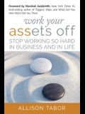 Work Your Assets Off: Stop Working So Hard in Business and Life
