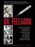 Dr. Feelgood: The Shocking Story of the Doctor Who May Have Changed History by Treating and Drugging Jfk, Marilyn, Elvis, and Other