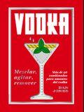 Vodka: Mezclar, Agitar, Remover: Más de 40 Combinados Para Amantes del Vodka