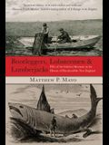 Bootleggers, Lobstermen & Lumberjacks: Fifty Of The Grittiest Moments In The History Of Hardscrabble New England, First Edition