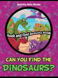 Can You Find the Dinosaurs? Seek and Find Activity Book