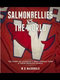 Salmonbellies vs. the World: The Story of Lacrosse's Most Famous Team & Their Greatest Opponents