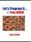 Let's Program It... in True BASIC
