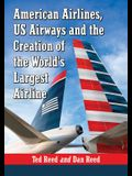 American Airlines, Us Airways and the Creation of the World's Largest Airline