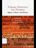 Toward Defining the Prairies: Region, Culture, and History