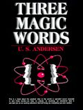 Three Magic Words: The Key to Power, Peace and Plenty