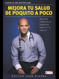 Mejora Tu Salud de Poquito a Poco. Una Guía Completa de Bienestar Para Ti Y Tu Familia (Serie: Consulta Con Doctor Juan) / Improve Your Health: Little