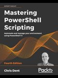 Mastering PowerShell Scripting - Fourth Edition: Automate and manage your environment using PowerShell 7.1
