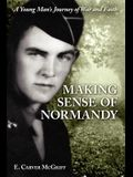 Making Sense of Normandy: A Young Man's Journey of Faith and War