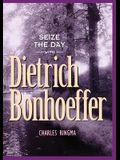 Seize the Day with Dietrich Bonhoeffer: A 365 Day Devotional