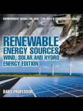 Renewable Energy Sources - Wind, Solar and Hydro Energy Edition: Environment Books for Kids - Children's Environment Books