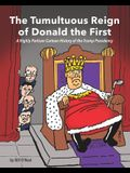 The Tumultuous Reign of Donald the First: A Highly Partisan Cartoon History of the Trump Presidency
