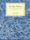 To the Wren: Collected & New Poems