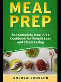 Meal Prep: The Complete Meal Prep Cookbook for Weight Loss and Clean Eating
