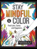 Stay Mindful & Color: Find Calm, Clarity and Happiness