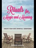 Rituals for Magic and Meaning: Create Your Own Spiritual Ceremonies