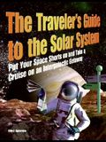The Traveler's Guide to the Solar System: Put Your Space Shorts on and Take a Cruise on an Intergalactic Getaway