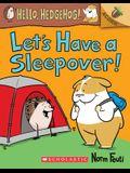 Let's Have a Sleepover!: An Acorn Book (Hello, Hedgehog! #2), 2