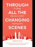 Through All the Changing Scenes: A Lifelong Experience of God's Unfailing Care