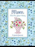 Mom Tell Me Your Story - A Guided Journal