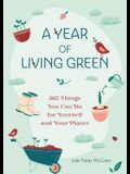 A Year of Living Green: 365 Things You Can Do for Yourself and the Planet