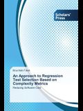 An Approach to Regression Test Selection Based on Complexity Metrics