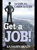 Get a Job! 10 Steps to Career Success