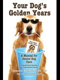 Your Dog's Golden Years: A Manual for Senior Dog Care Including Natural and Complementary Options