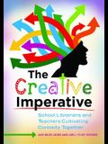 The Creative Imperative: School Librarians and Teachers Cultivating Curiosity Together