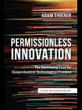 Permissionless Innovation: The Continuing Case for Comprehensive Technological Freedom (Revised and Expanded Edition)