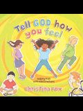 Tell God How You Feel: Helping Kids with Hard Emotions