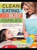 Clean Eating for Busy Families: Get Meals on the Table in Minutes with Simple & Satisfying Whole-Foods Recipes You & Your Kids Will Love